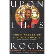Upon This Rock : The Miracles of a Black Church by Freedman, Samuel G., 9780060924591