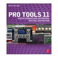 Pro Tools 11: Music Production, Recording, Editing, and Mixing by Collins; Mike, 9780415814591