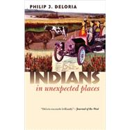 Indians in Unexpected Places by Deloria, Philip J., 9780700614592