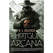 The Shotgun Arcana by Belcher, R. S., 9780765374592
