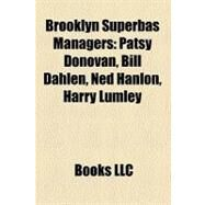 Brooklyn Superbas Managers : Patsy Donovan, Bill Dahlen, Ned Hanlon, Harry Lumley by , 9781157314592