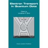 Electron Transport in Quantum Dots by Bird, Jonathan P., 9781402074592
