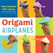 Origami Airplanes by Jackson, Paul; Golan, Miri; Sharabi, Kobi, 9781423624592