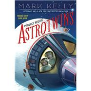 Astrotwins -- Project Rescue by Kelly, Mark; Freeman, Martha, 9781481424592