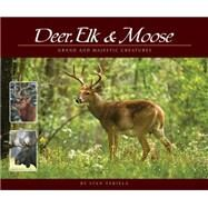 Deer, Elk & Moose Grand and Majestic Creatures by Tekiela, Stan, 9781591934592