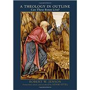 A Theology in Outline Can These Bones Live? by Jenson, Robert W.; Eitel, Adam, 9780190214593