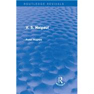 V. S. Naipaul (Routledge Revivals) by Hughes; Peter, 9781138804593