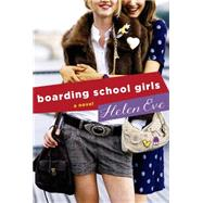 Boarding School Girls A Novel by Eve, Helen, 9781250054593
