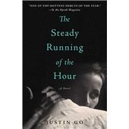 The Steady Running of the Hour A Novel by Go, Justin, 9781476704593