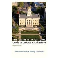 The University of Iowa Guide to Campus Architecture by Scott, John Beldon; Lehnertz, Rodney P., 9781609384593