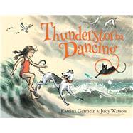 Thunderstorm Dancing by Germein, Katrina; Watson, Judy, 9781743314593