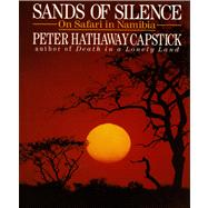 Sands of Silence : On Safari in Namibia by Capstick, Peter Hathaway, 9780312064594
