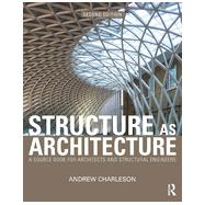 Structure As Architecture: A Source Book for Architects and Structural Engineers by Charleson; Andrew, 9780415644594