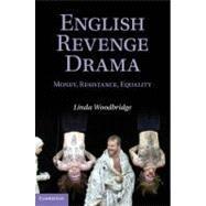 English Revenge Drama: Money, Resistance, Equality by Linda Woodbridge, 9780521884594