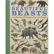 Beautiful Beasts A Collection of Creatures Past and Present by Unknown, 9781454914594