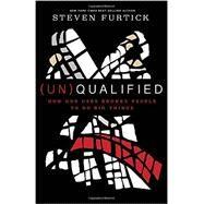 (Un)Qualified by Furtick, Steven, 9781601424594