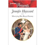 Marrying Her Royal Enemy by Hayward, Jennifer, 9780373134595