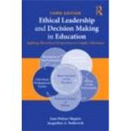 Ethical Leadership and Decision Making in Education: Applying Theoretical Perspectives To Complex Dilemmas, Third Edition by Shapiro; Joan Poliner, 9780415874595