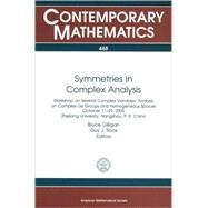 Symmetries in Complex Analysis: Workshop on Several Complex Variables, Analysis on Complex Lie Groups and Homogeneous Spaces; October 17-29, 2005, Zhejiang University, Hangzhou, P. R by Gilligan, Bruce; Roos, Guy J., 9780821844595