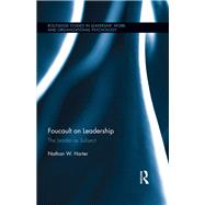 Foucault on Leadership: The Leader as Subject by Harter; Nathan W., 9781138644595