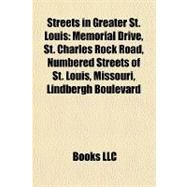 Streets in Greater St Louis : Memorial Drive, St. Charles Rock Road, Numbered Streets of St. Louis, Missouri, Lindbergh Boulevard by , 9781157214595