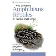 Field Guide to the Amphibians and Reptiles of Britain and Europe by Speybroeck, Jeroen; Beukema, Wouter; Bok, Bobby; Van Der Voort, Jan; Velikov, Ilian, 9781408154595