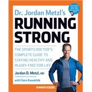 Dr. Jordan Metzl's Running Strong The Sports Doctor's Complete Guide to Staying Healthy and Injury-Free for Life by Metzl, Jordan, MD; Kowalchik, Claire, 9781623364595