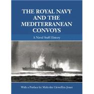 The Royal Navy and the Mediterranean Convoys: A Naval Staff History by Llewellyn-Jones; Malcolm, 9780415864596