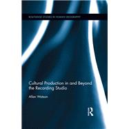 Cultural Production in and Beyond the Recording Studio by Watson; Allan, 9781138634596