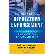 The New Era of Regulatory Enforcement: A Comprehensive Guide for Raising the Bar to Manage Risk by Girgenti, Richard; Hedley, Timothy, 9781259584596