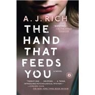 The Hand That Feeds You A Novel by Rich, A.J., 9781476774596