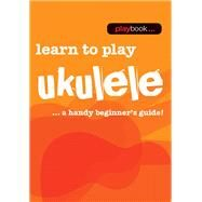 Learn to Play Ukulele: Learn to Play Ukulele - a Handy Beginner's Guide by Hal Leonard Corp., 9781783054596