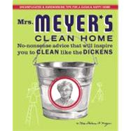 Mrs. Meyer's Clean Home : No-Nonsense Advice That Will Inspire You to Clean Like the Dickens by Meyer, Thelma, 9780446544597