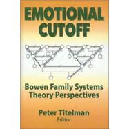 Emotional Cutoff: Bowen Family Systems Theory Perspectives by Titelman; Peter, 9780789014597