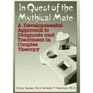 In Quest of the Mythical Mate: A Developmental Approach To Diagnosis And Treatment In Couples Therapy by Bader,Ellyn, 9781138004597