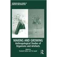Making and Growing: Anthropological Studies of Organisms and Artefacts by Hallam,Elizabeth, 9781138244597