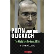 Putin and the Oligarchs The Khodorkovsky-Yukos Affair by Sakwa, Richard, 9781780764597