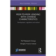 Peer-to-Peer Lending with Chinese Characteristics: Development, Regulation and Outlook by P2P Research Group; Shanghai F, 9781138234598
