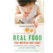 Real Food for Mother and Baby The Fertility Diet, Eating for Two, and Baby's First Foods by Planck, Nina, 9781632864598