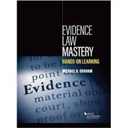 Evidence Law Mastery, Hands-on Learning by Graham, Michael, 9781634604598