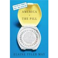 America and the Pill: A History of Promise, Peril, and Liberation by May, Elaine Tyler, 9780465024599