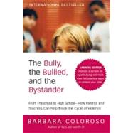 The Bully, the Bullied and the Bystander: From Preschool to Highschool--How Parents and Teachers Can Help Break the Cycle of Violence by Coloroso, Barbara, 9780061744600