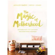The Magic of Motherhood by Gadd, Ashlee; Coffee + Crumbs, 9780310084600