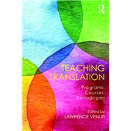Teaching Translation: Programs, courses, pedagogies by VENUTI; LAWRENCE, 9781138654600