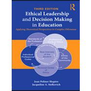 Ethical Leadership and Decision Making in Education: Applying Theoretical Perspectives To Complex Dilemmas, Third Edition by Shapiro; Joan Poliner, 9780415874601