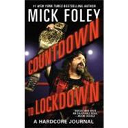 Countdown to Lockdown : A Hardcore Journal by Foley, Mick, 9780446564601