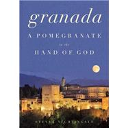 Granada A Pomegranate in the Hand of God by Nightingale, Steven, 9781619024601