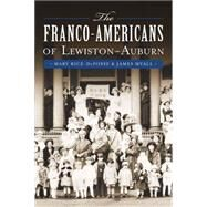 The Franco-Americans of Lewiston-Auburn by Rice-Defosse, Mary; Myall, James, 9781626194601