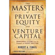 The Masters of Private Equity and Venture Capital by Finkel, Robert; Greising, David, 9780071624602