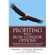 Profiting with Iron Condor Options Strategies from the Frontline for Trading in Up or Down Markets (Paperback) by Benklifa, Michael, 9780134394602